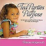 Tea Parties with a Purpose: 10 Simple and Fun Party Ideas for Kids of All Ages