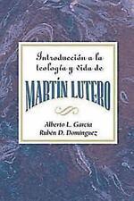 Introduccin a la Vida y Teolog-A de Mart-N Lutero: By Alberto L Garcia, Ruebe...