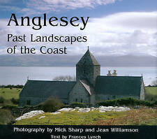 Anglesey: Past Landscapes of the Coast by Mick Sharp, Frances Lynch, Jean...