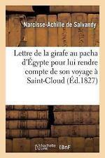 Lettre de la Girafe Au Pacha d'Egypte Pour Lui Rendre Compte de Son Voyage a...