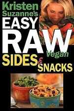 Kristen Suzanne's Easy Raw Vegan Sides & Snacks: Delicious & Easy Raw Food Re...