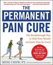 The Permanent Pain Cure : The Breakthrough Way to Heal Your Muscle and Joint...