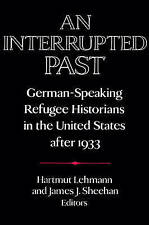 An Interrupted Past: German-Speaking Refugee Historians in the United States aft