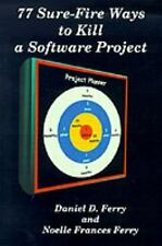 77 Sure-Fire Ways to Kill a Software Project: Destructive Tactics That-ExLibrary