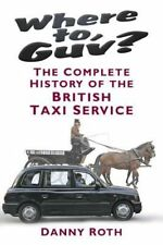 Where to, Guv?: The Complete History of British Taxi Service, 0752499416, New Bo