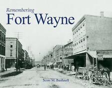 Remembering Fort Wayne: By Bushnell, Scott M