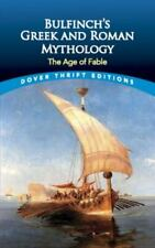 Dover Thrift Editions Ser.: Bulfinch's Greek and Roman Mythology : The Age of F…