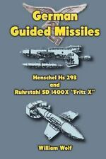 German Guided Missiles : Henschel Hs 293 and Ruhrstahl SD 1400X Fritz X: By W...