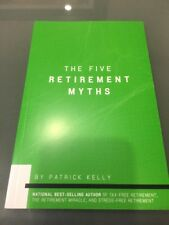 100+ The Five Retirement Myths by Patrick Kelly Paperback