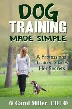 Dog Training Made Simple : A Professional Trainer Shares Her Secrets by Carol...