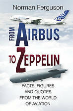 From Airbus to Zeppelin: Facts, Figures and Quotes from the World of Aviation by Norman Ferguson (Hardback, 2016)