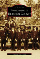 Firefighting in Frederick County [Images of America] [MD] [Arcadia Publishing]