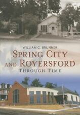 Spring City and Royersford : Through Time: By Brunner, William C.