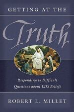 Getting at the Truth: Responding to Difficult Questions About LDS Beliefs