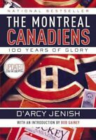 Montreal Canadiens : 100 Years of Glory, Paperback by Jenish, D'Arcy, Like Ne...