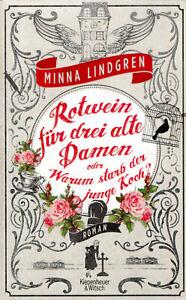 Rotwein für drei alte Damen oder Warum starb der junge Koch? von Minna Lindgren