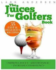 Food for Fitness: Juices for Golfers : Juicer Recipes and Nutrition Guide to...