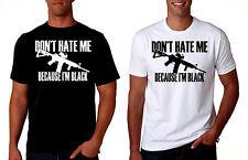 Pro Gun Shirt: Don't Hate Me Because I'm Black   tshirt, AR-15, Ak47, AR15 .556