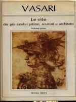 LE VITE DEI PIU' CELEBRI PITTORI, SCULTORI E ARCHITETTI VOLUME PRIMO
