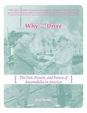 Why We Drive : The Past, Present, and Future of Automobiles in America by Andy S