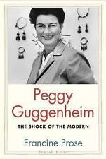 Peggy Guggenheim: The Shock of the Modern by Francine Prose (Hardback, 2015)