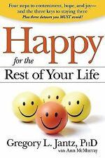 Happy for the Rest of Your Life : Four Steps to Contentment, Hope, and Joy-And t