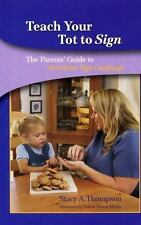 Teach Your Tot to Sign : The Parents' Guide to American Sign Language by...