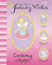 Felicity Wishes Cooking Magic by Emma Thomson (Hardback, 2005)