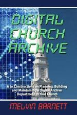 Digital Church Archive : A to Z Instructions on Planning, Building and...
