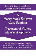 A Harry Stack Sullivan Case Seminar : Treatment of a Young Schizophrenic...