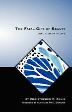 The Fatal Gift of Beauty and Other Plays by Ellis, Christopher E.