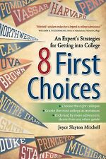 8 First Choices: An Expert's Strategies for Getting into College by Mitchell, J