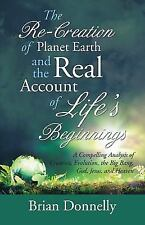 The Re-Creation of Planet Earth and the Real Account of Life's Beginnings: A Com