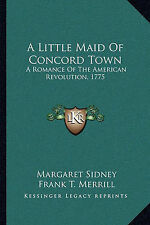 NEW A Little Maid Of Concord Town: A Romance Of The American Revolution, 1775