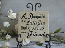 A daughter is a little girl that grows up to be a friend, Daughter sign & easel