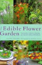 The Edible Flower Garden: From Garden to Kitchen - Choosing, Growing and Cooking