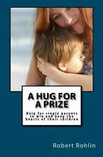A Hug for a Prize : Help for Single Parents to Win and Keep the Hearts of...