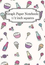 Graph Paper Notebook : Ice-Cream and Candy : Graph Paper, 1/2 Squares. 100+...