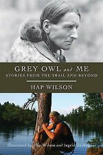Grey Owl and Me: Stories from the Trail and Beyond by Natural Heritage Books...