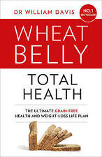 Wheat Belly Total Health: The effortless grain-free health and weight-loss plan,