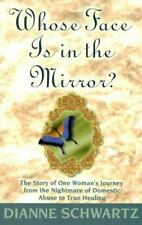 Whose Face Is in the Mirror?: The Story of One Woman's Journey from the Nightmar