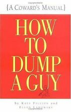 HOW TO DUMP A GUY ~ A Coward's Manual by Kate Fillion & Ellen Ladowsky   b