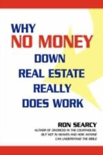Why No Money down Real Estate Really Does Work by Ron Searcy (2007, Hardcover)