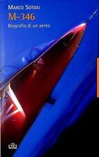 M-346. Biografia di un aereo - di Marco Sotgiu - Rilegato Ed. UTET