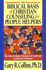 The Biblical Basis of Christian Counseling for People Helpers : Relating the Ba…