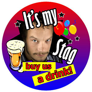 IT'S MY STAG BADGE (BUY US A DRINK - BIG PERSONALISED BADGE, PHOTO - BRAND NEW