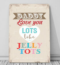Daddy I love you lots like jelly tots Fathers Day sign A4 metal plaque
