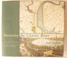 INVENTING THE CHARLES RIVER by Karl Haglund BOSTON Cambridge