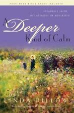 A Deeper Kind of Calm : Steadfast Faith in the Midst of Adversity by Linda...