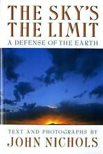 The Sky's the Limit: A Defense of the Earth by Nichols, John